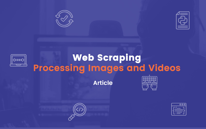 Web Scraping - Processing Images and Videos | insideaiml